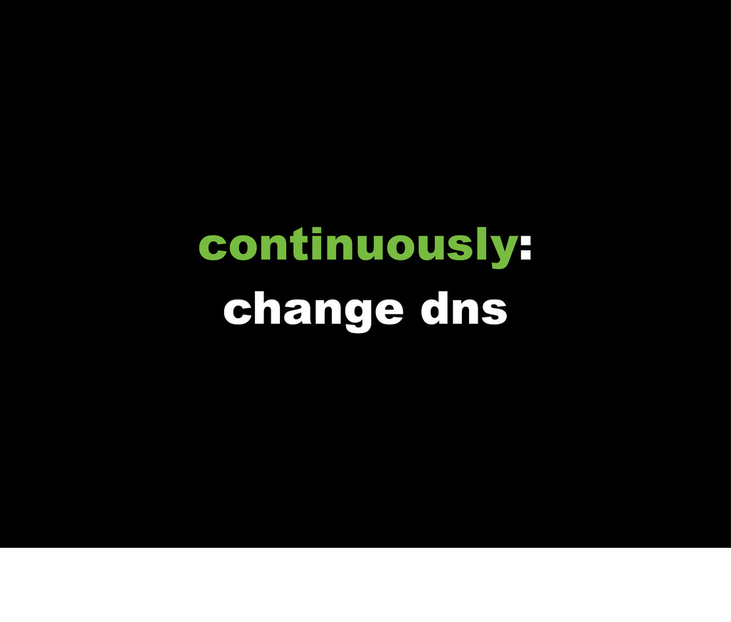 continuously: change dns