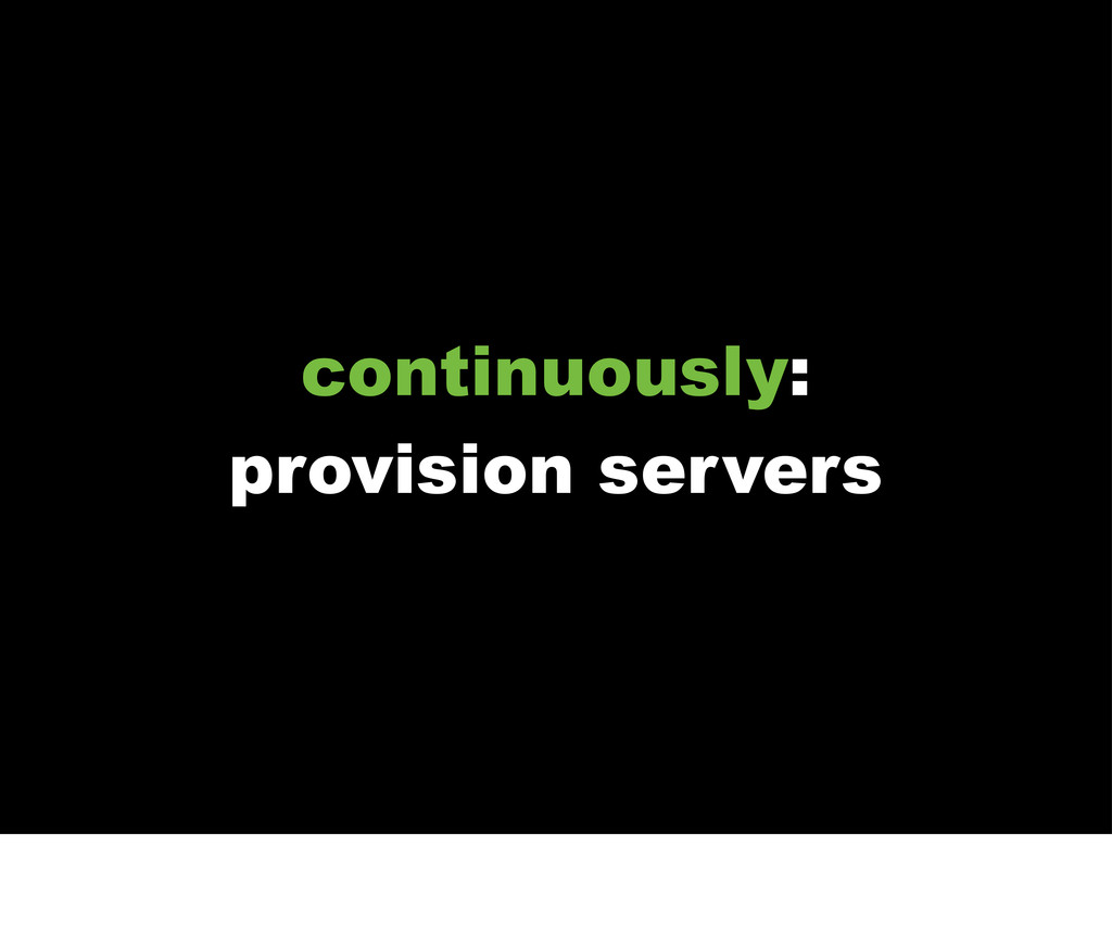 continuously: provision servers