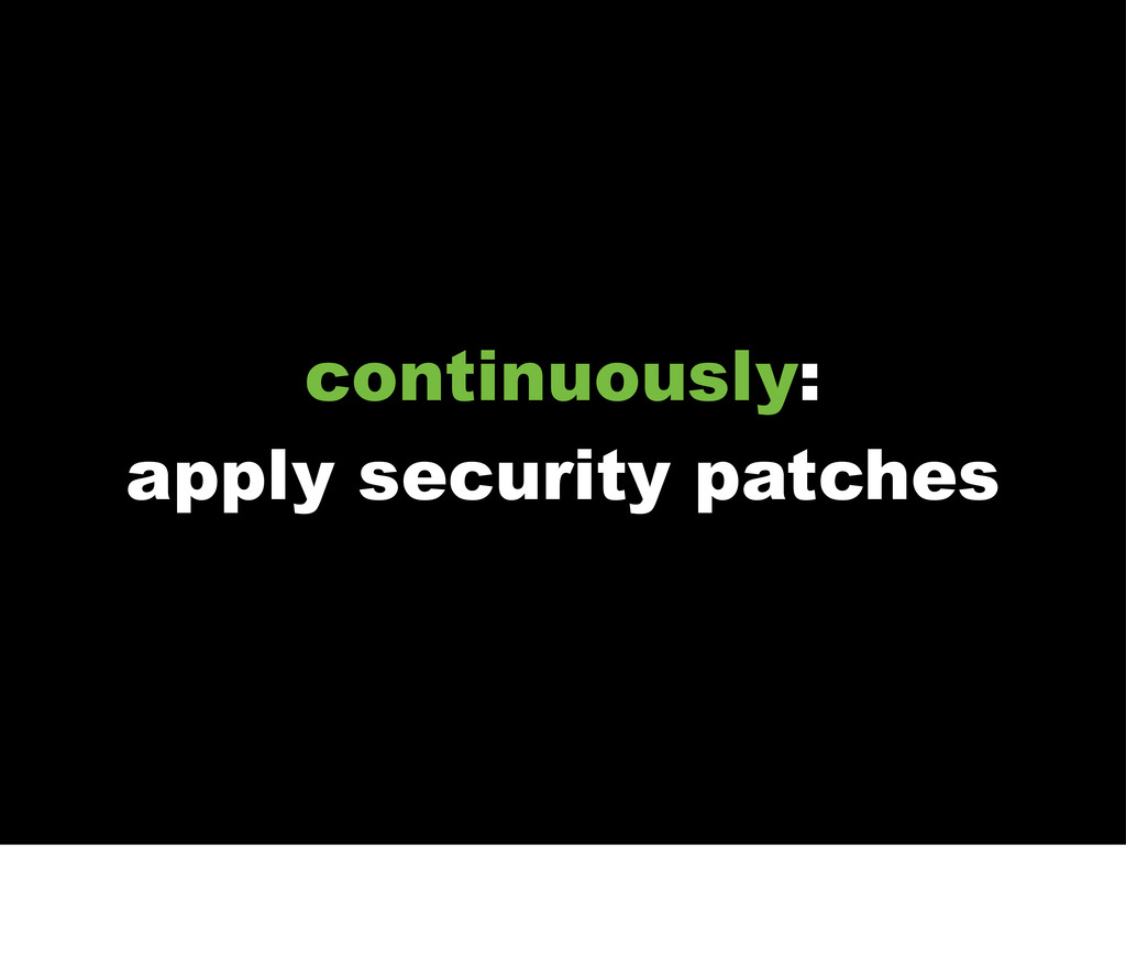 continuously: apply security patches
