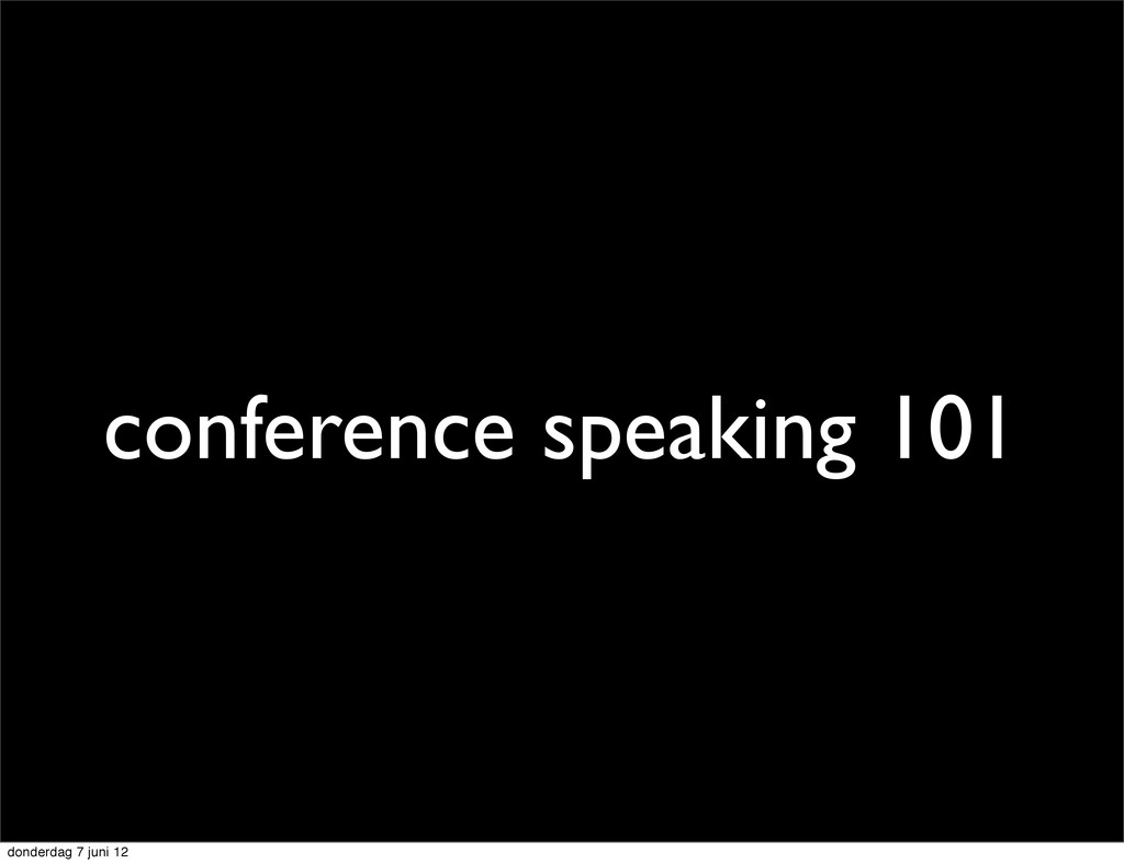conference speaking 101 donderdag 7 juni 12