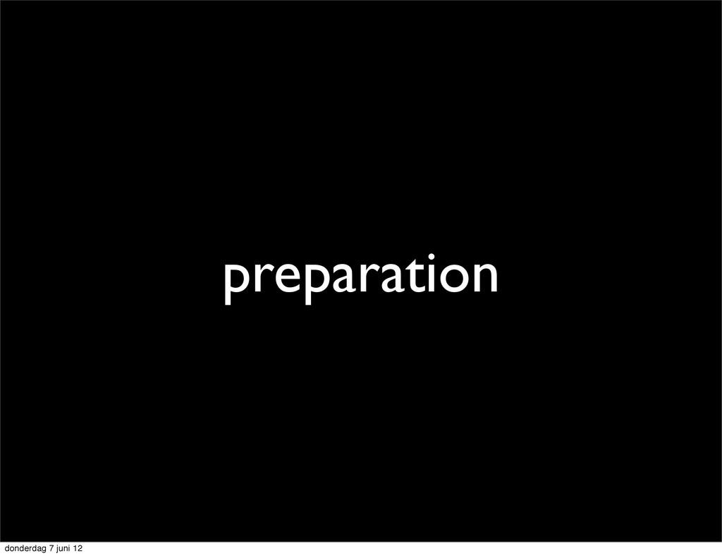 preparation donderdag 7 juni 12