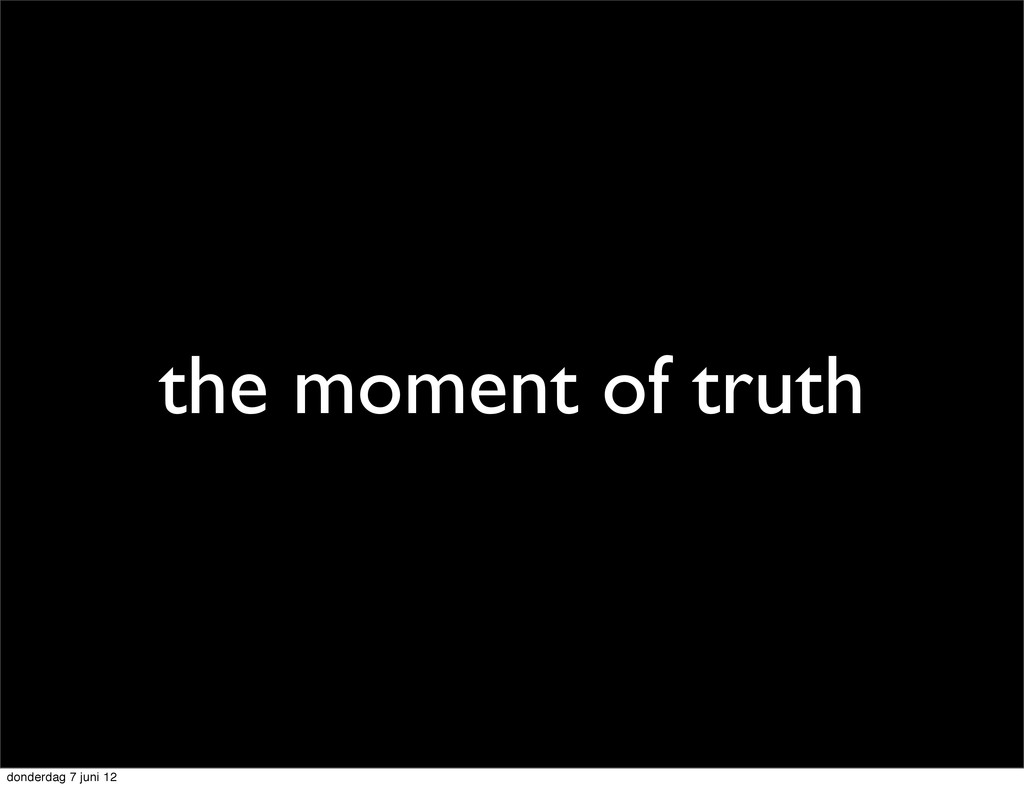 the moment of truth donderdag 7 juni 12
