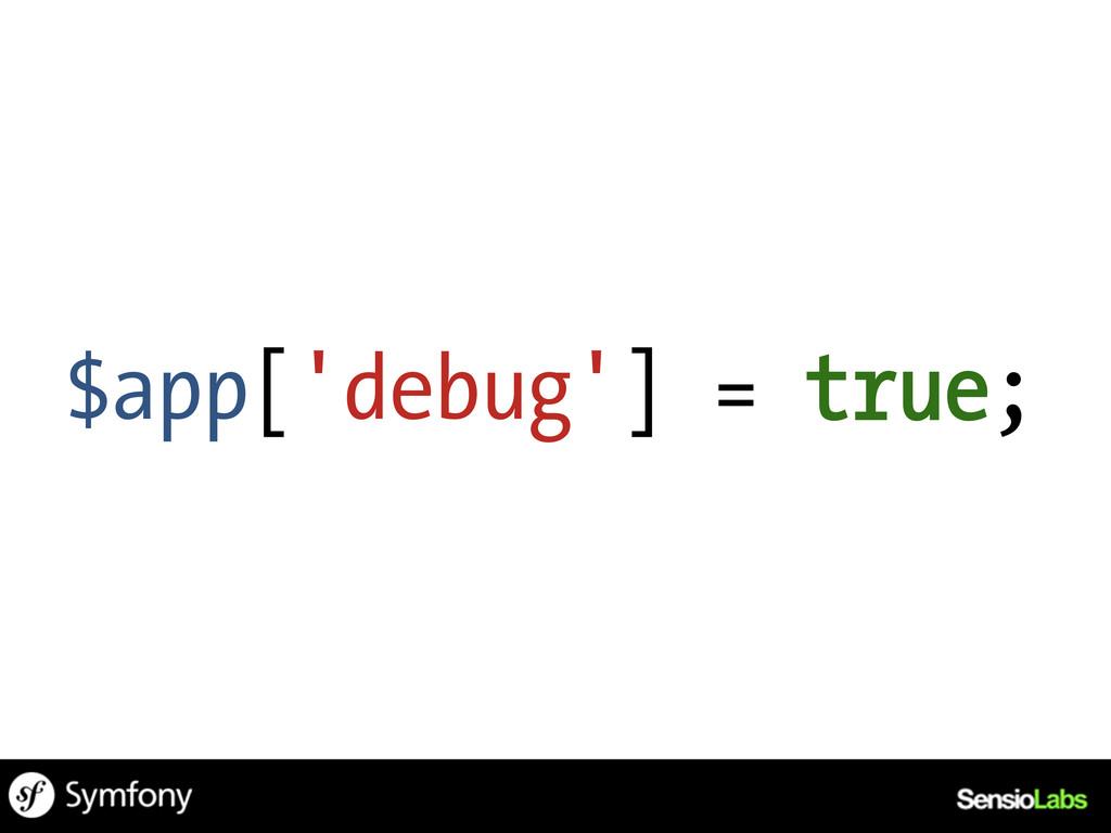 $app['debug'] = true;