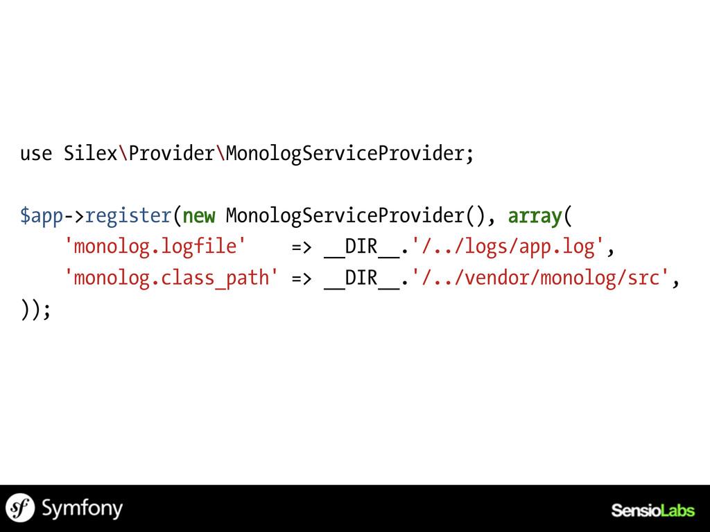 use Silex\Provider\MonologServiceProvider; $app...