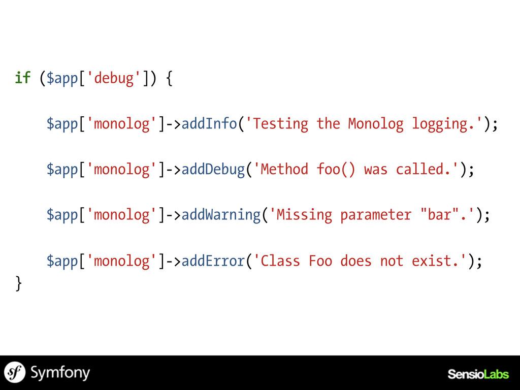 if ($app['debug']) { $app['monolog']->addInfo('...