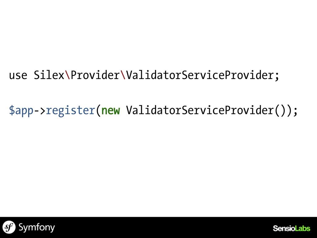 use Silex\Provider\ValidatorServiceProvider; $a...