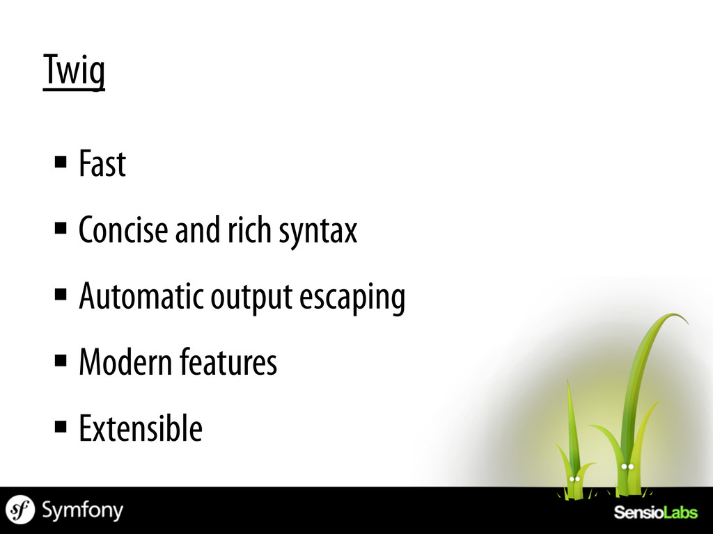 §Fast §Concise and rich syntax §Automatic...