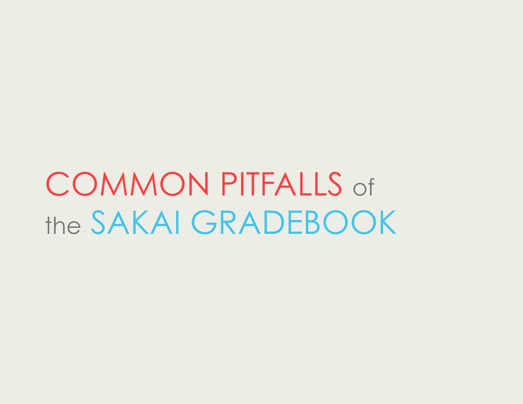 COMMON PITFALLS of the SAKAI GRADEBOOK