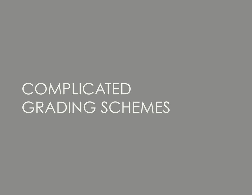 COMPLICATED GRADING SCHEMES