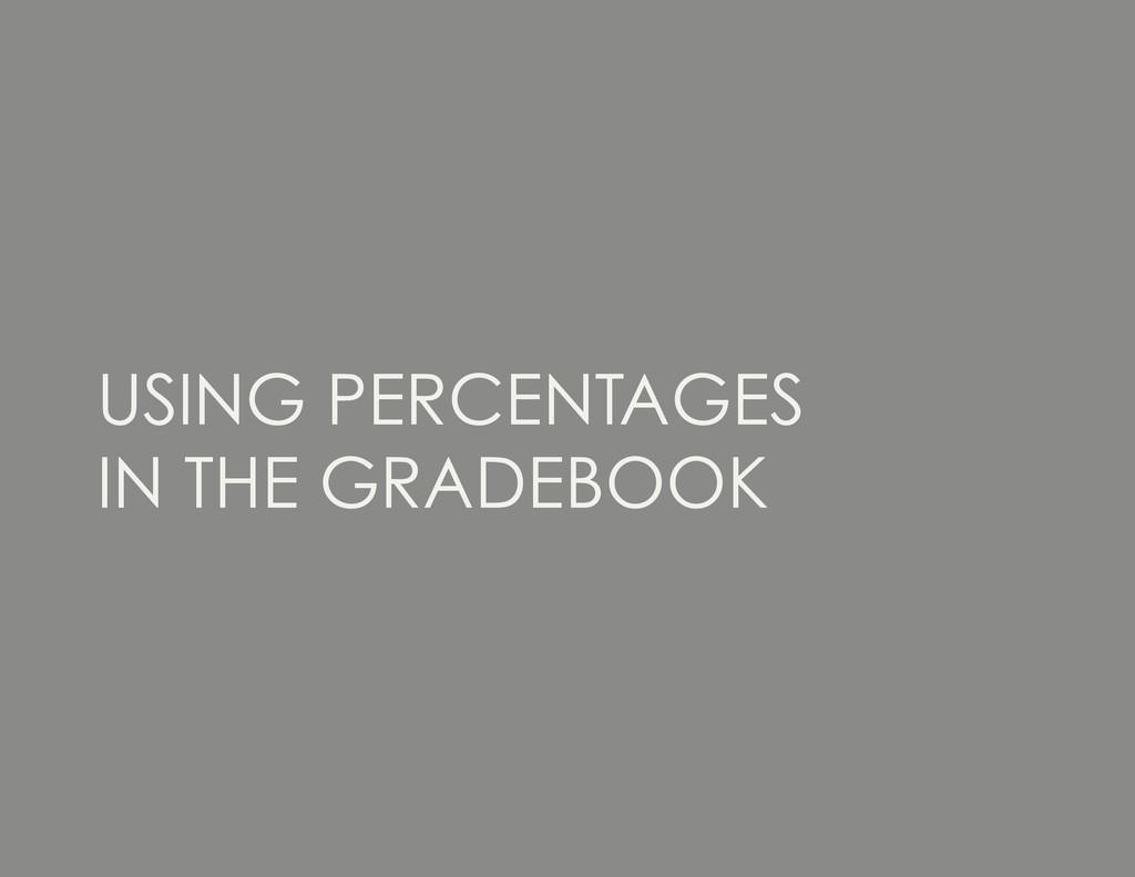 USING PERCENTAGES IN THE GRADEBOOK