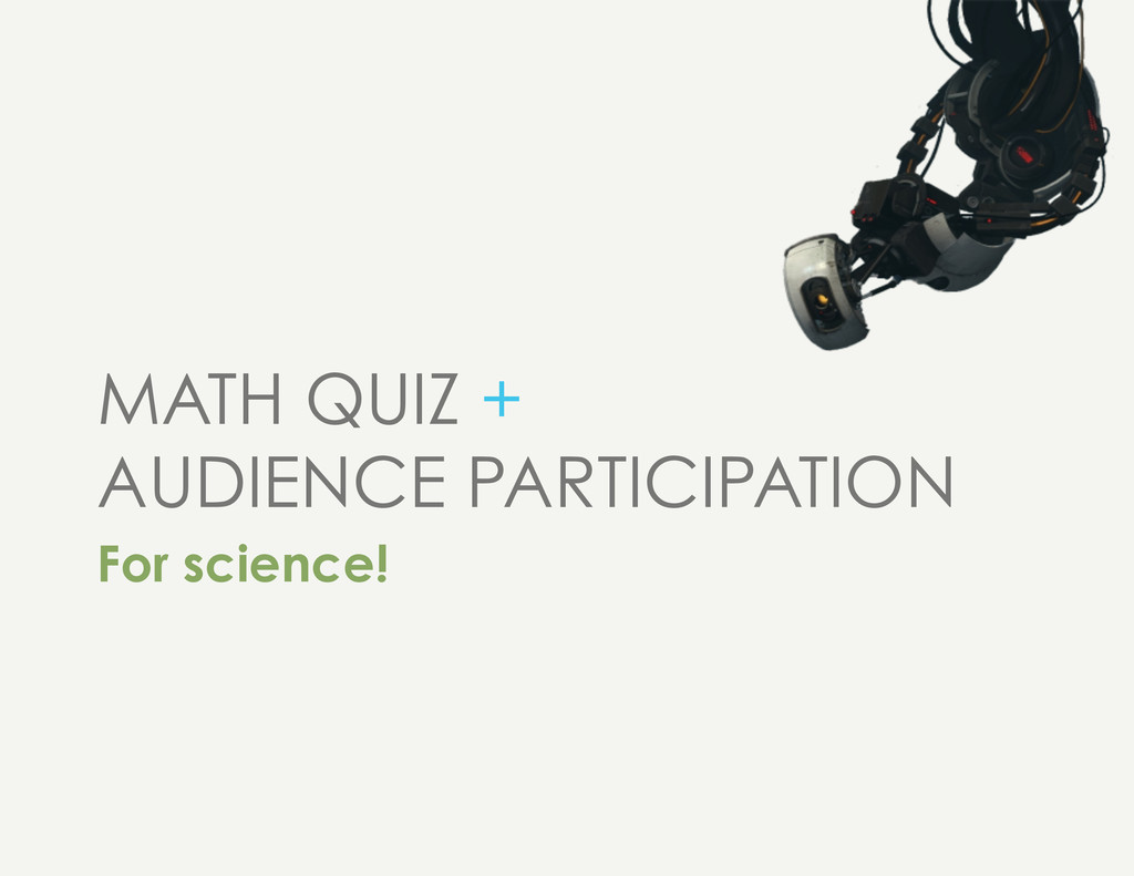 MATH QUIZ + AUDIENCE PARTICIPATION For science!