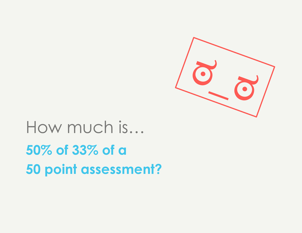 How much is… 50% of 33% of a 50 point assessmen...