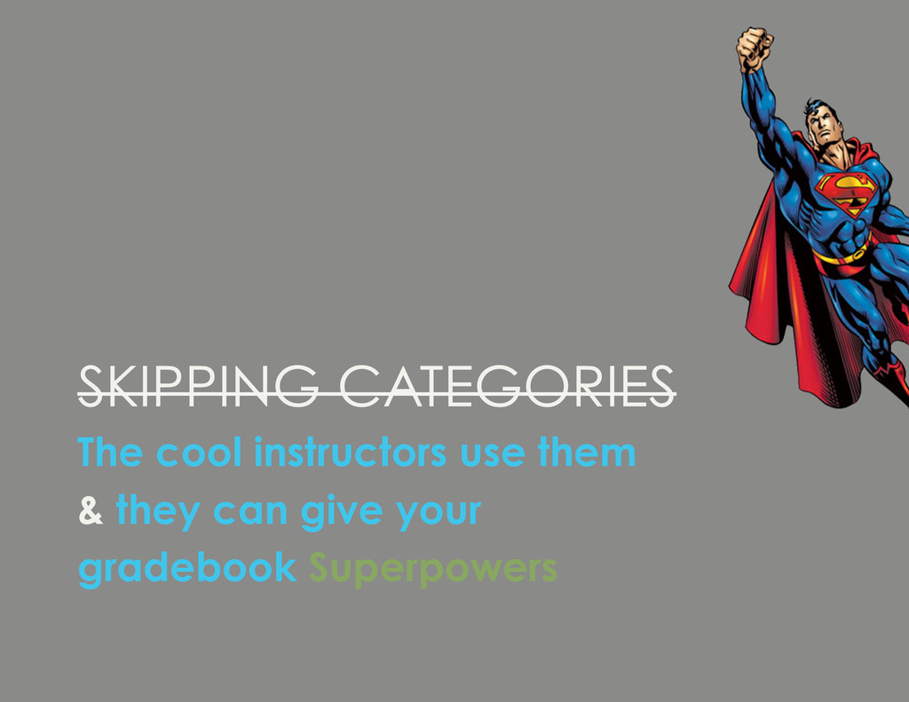 SKIPPING CATEGORIES The cool instructors use th...