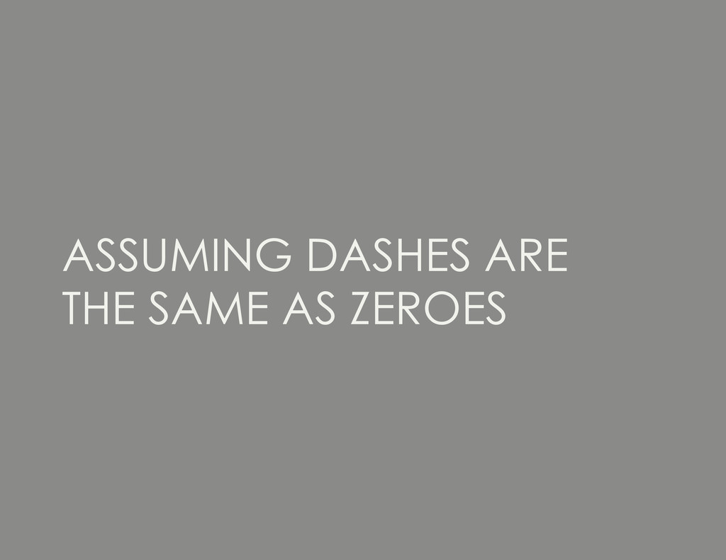 ASSUMING DASHES ARE THE SAME AS ZEROES