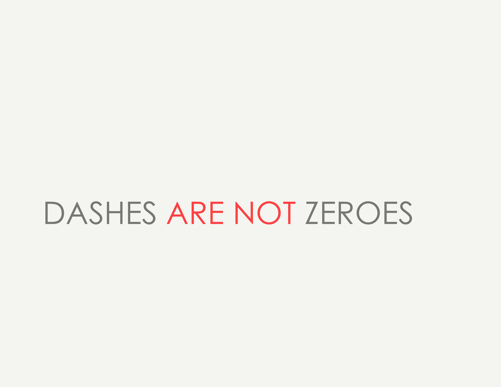 DASHES ARE NOT ZEROES