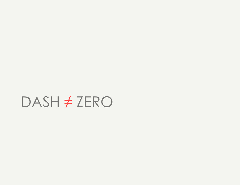 DASH ≠ ZERO