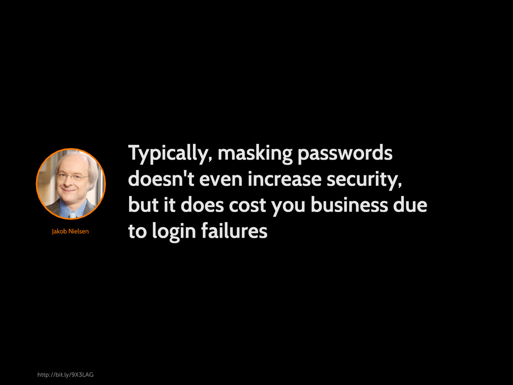 Jakob Nielsen Typically, masking passwords does...