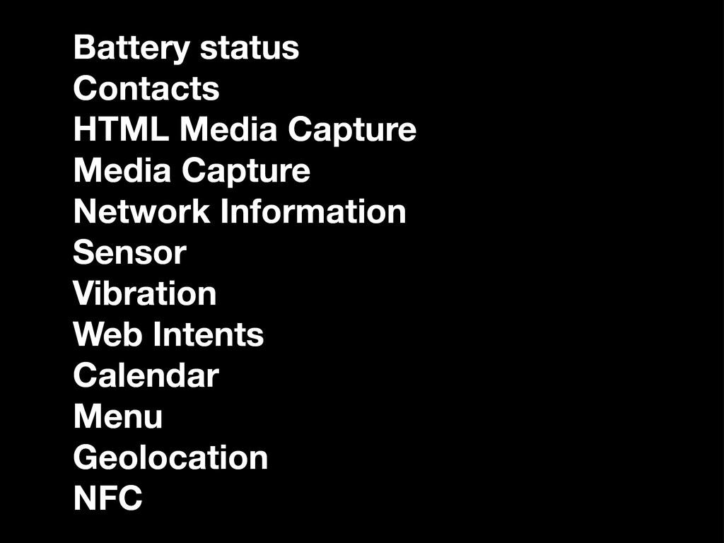 Battery status Contacts HTML Media Capture Medi...