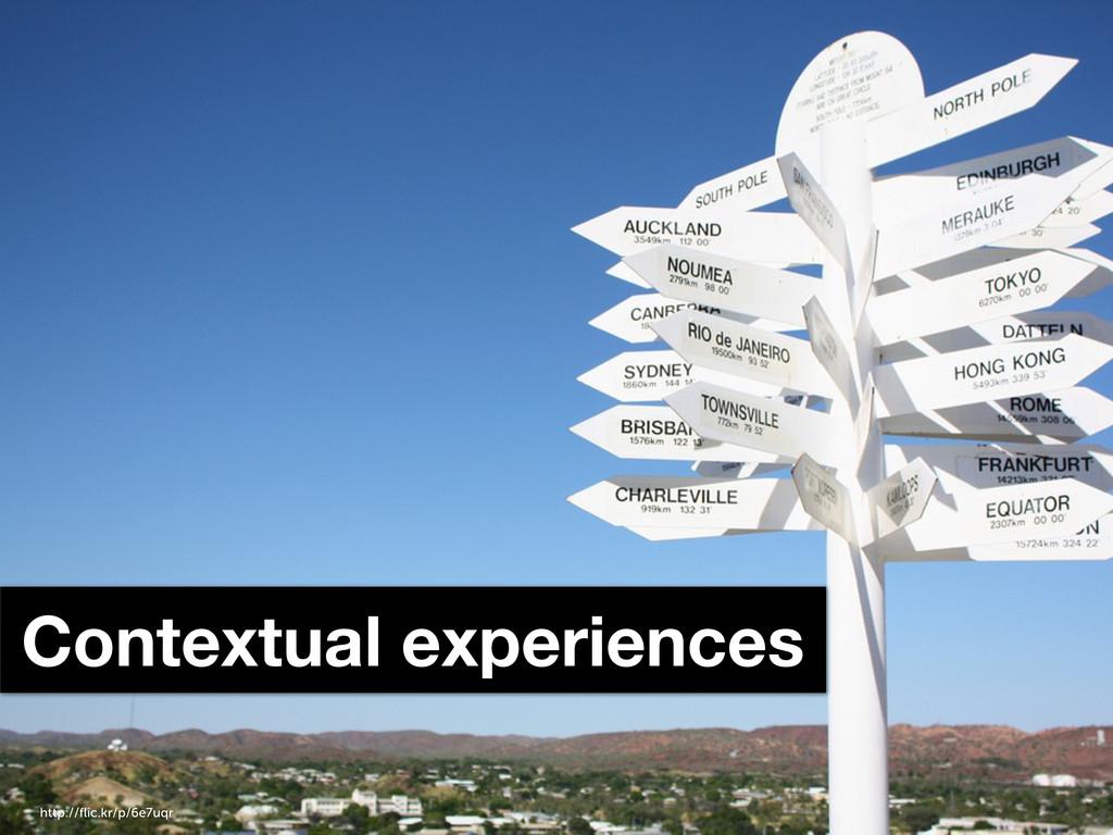 Contextual experiences http://flic.kr/p/6e7uqr