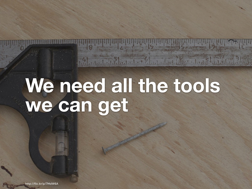 We need all the tools we can get http://flic.kr/...