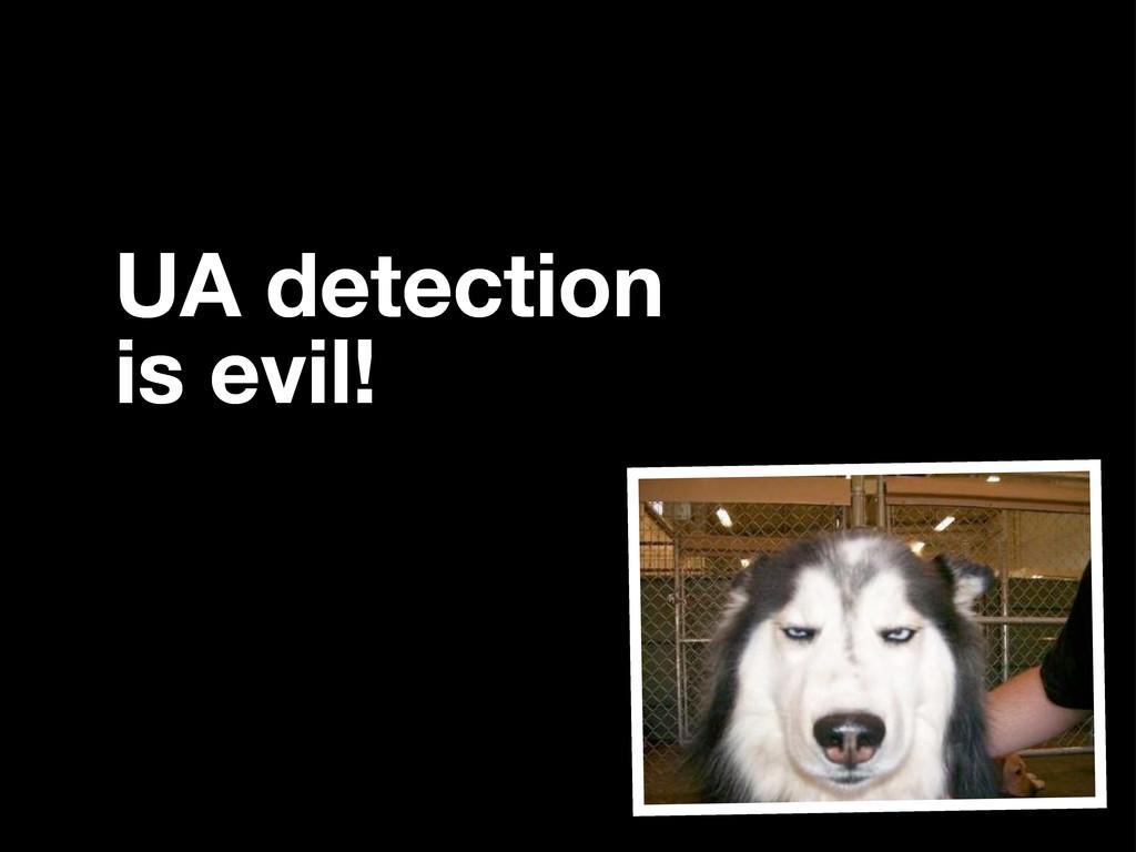 UA detection is evil!