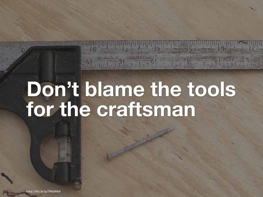 Don't blame the tools for the craftsman http://...