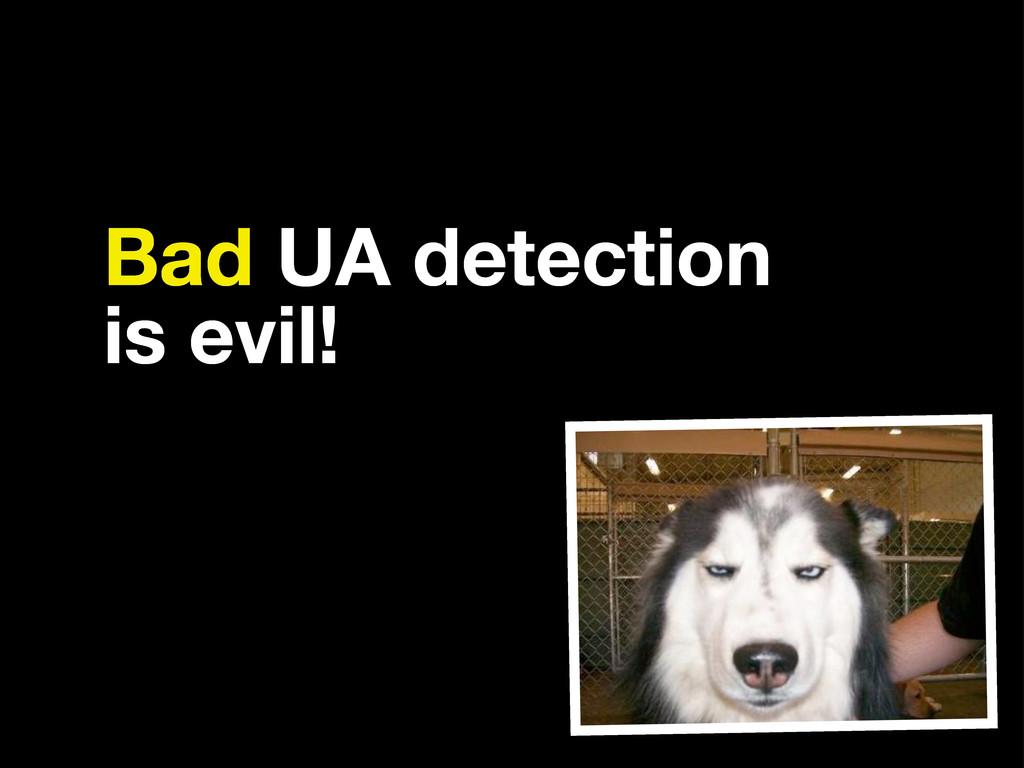 Bad UA detection is evil!