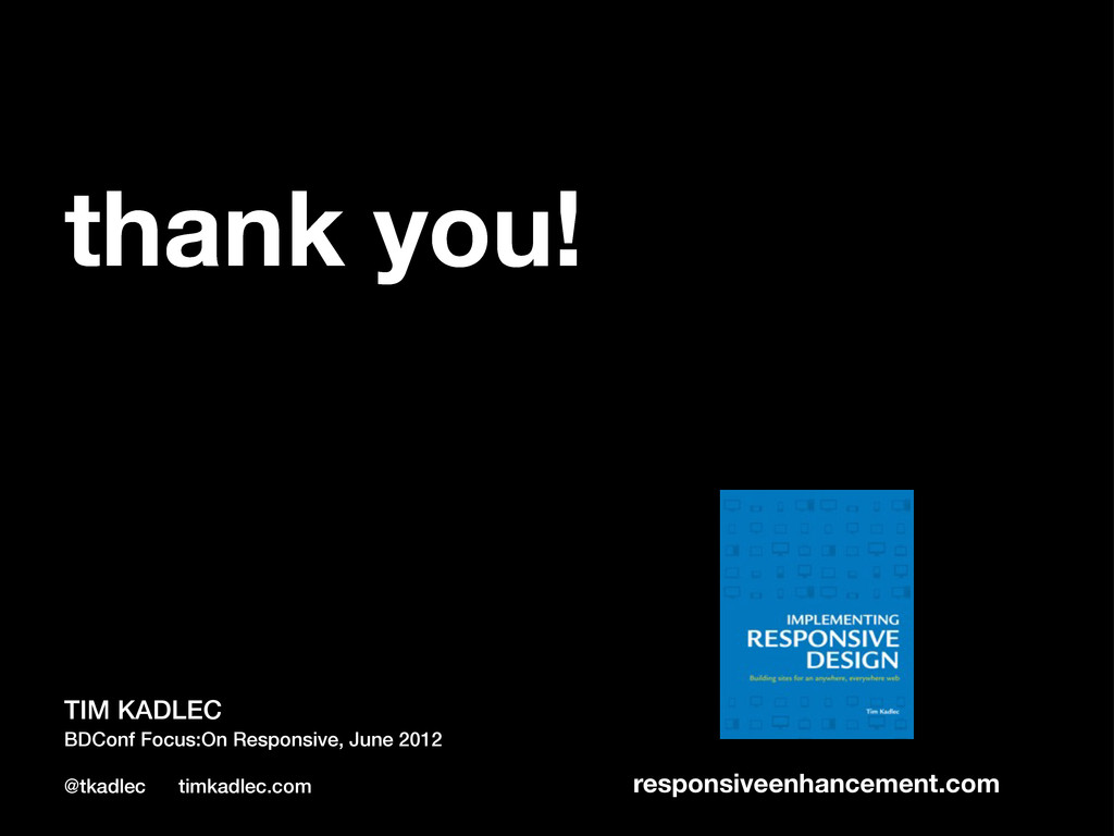 thank you! BDConf Focus:On Responsive, June 201...