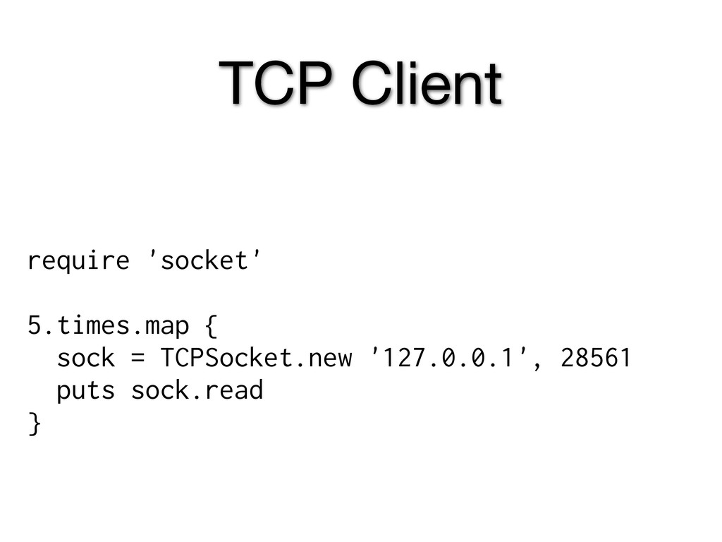 TCP Client require 'socket' 5.times.map { sock ...