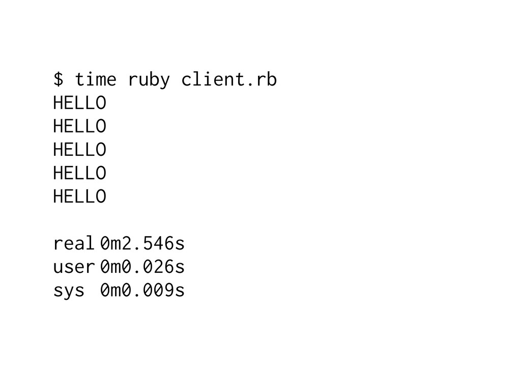$ time ruby client.rb HELLO HELLO HELLO HELLO H...