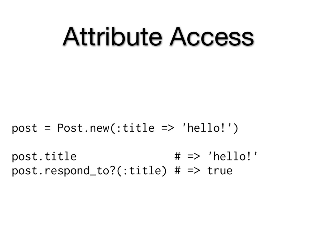 Attribute Access post = Post.new(:title => 'hel...
