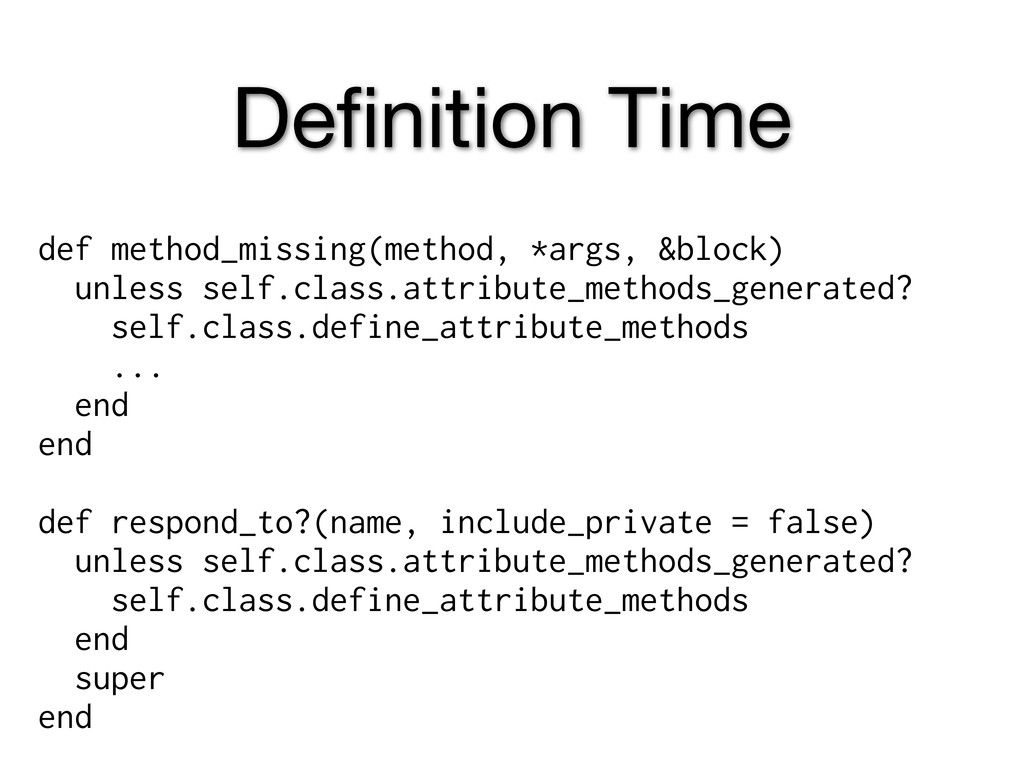 Definition Time def method_missing(method, *args...