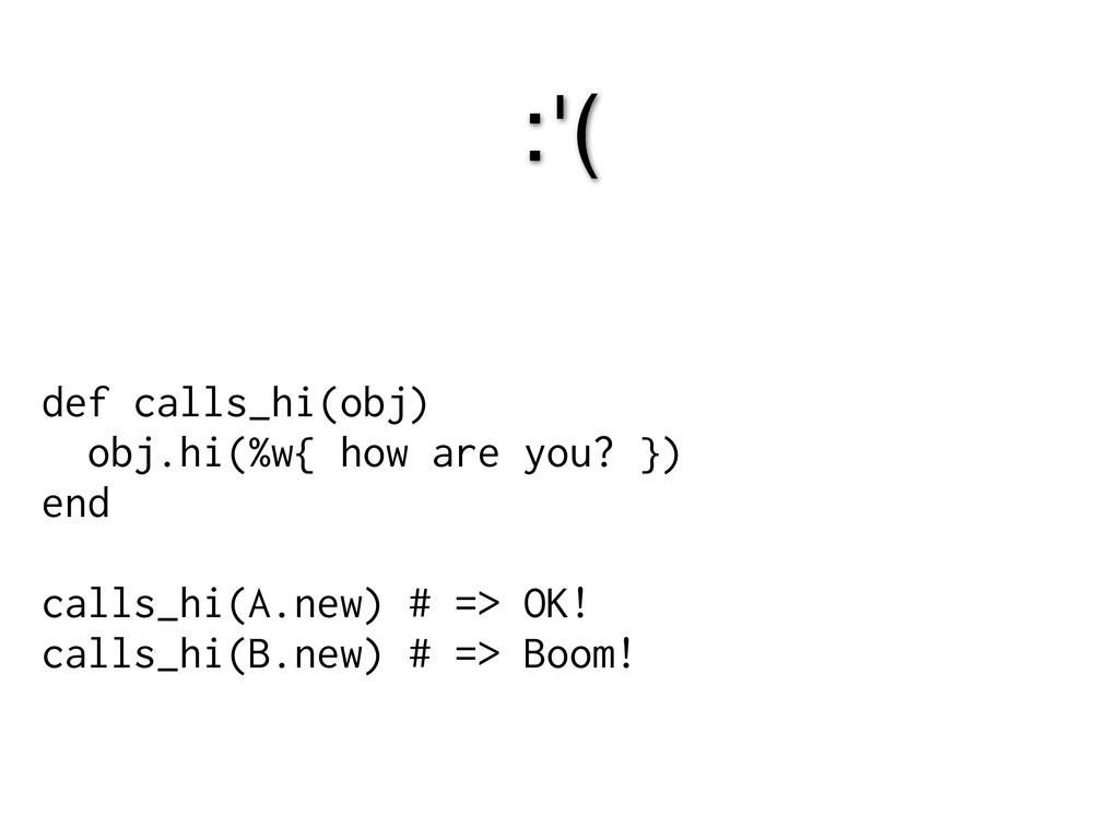 :'( def calls_hi(obj) obj.hi(%w{ how are you? }...