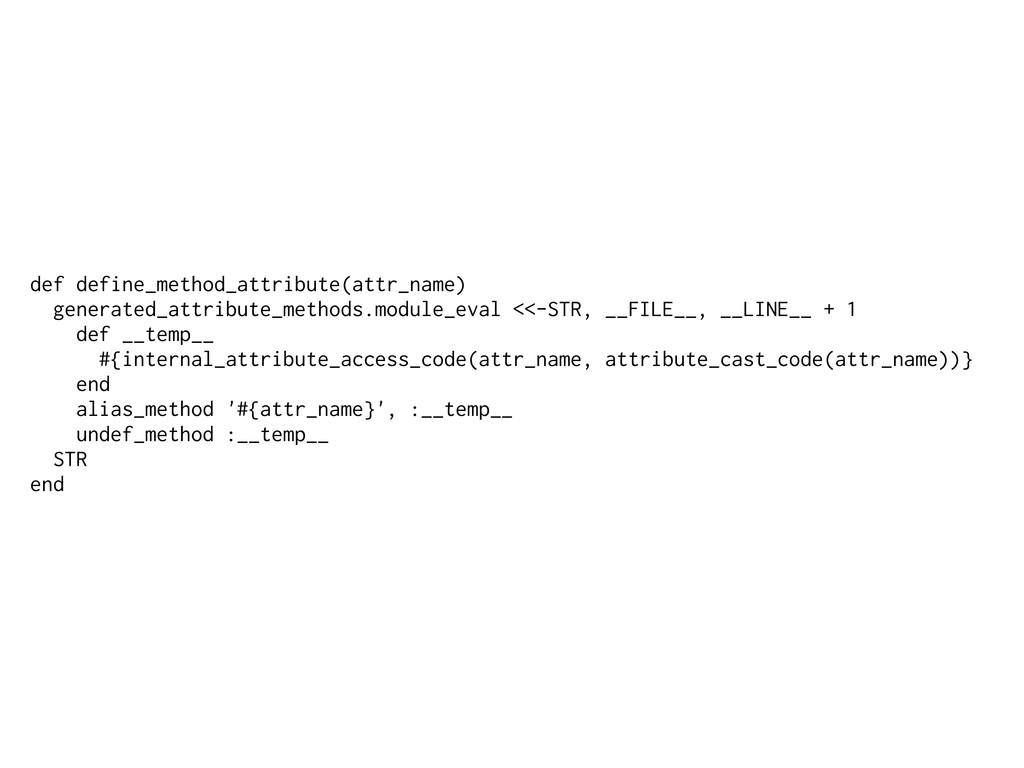 def define_method_attribute(attr_name) generate...