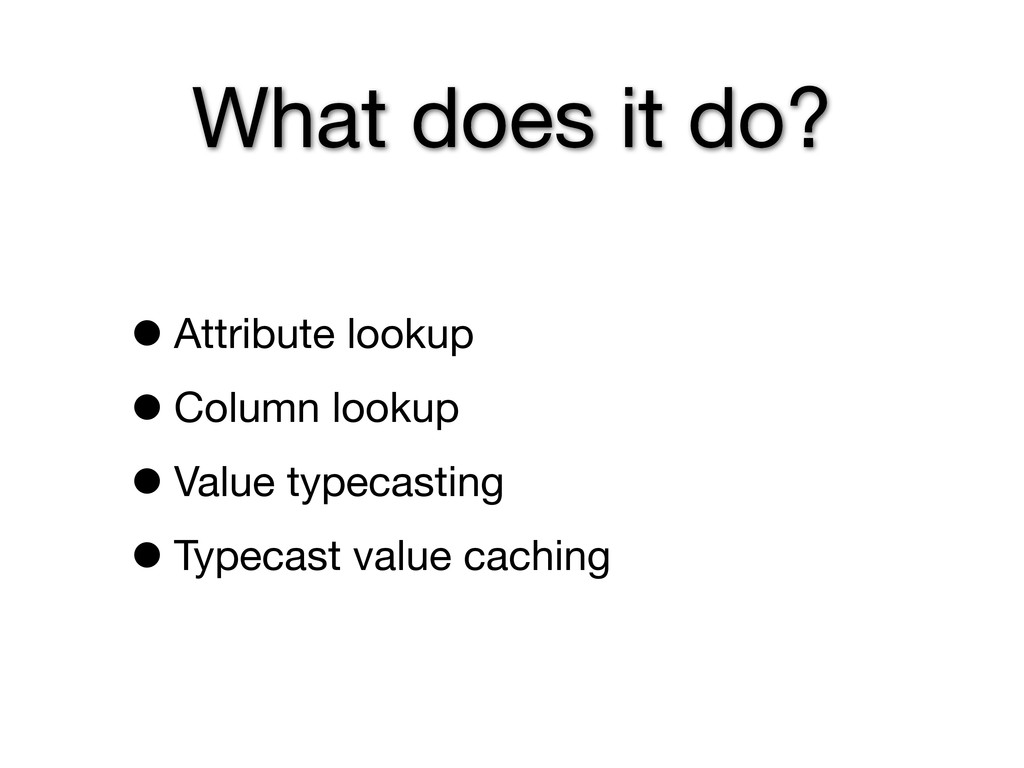 What does it do? •Attribute lookup •Column look...