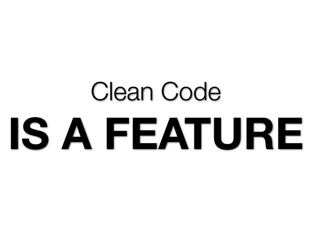 Clean Code IS A FEATURE