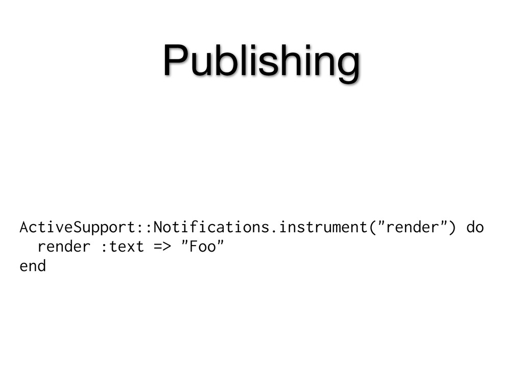 Publishing ActiveSupport::Notifications.instrum...