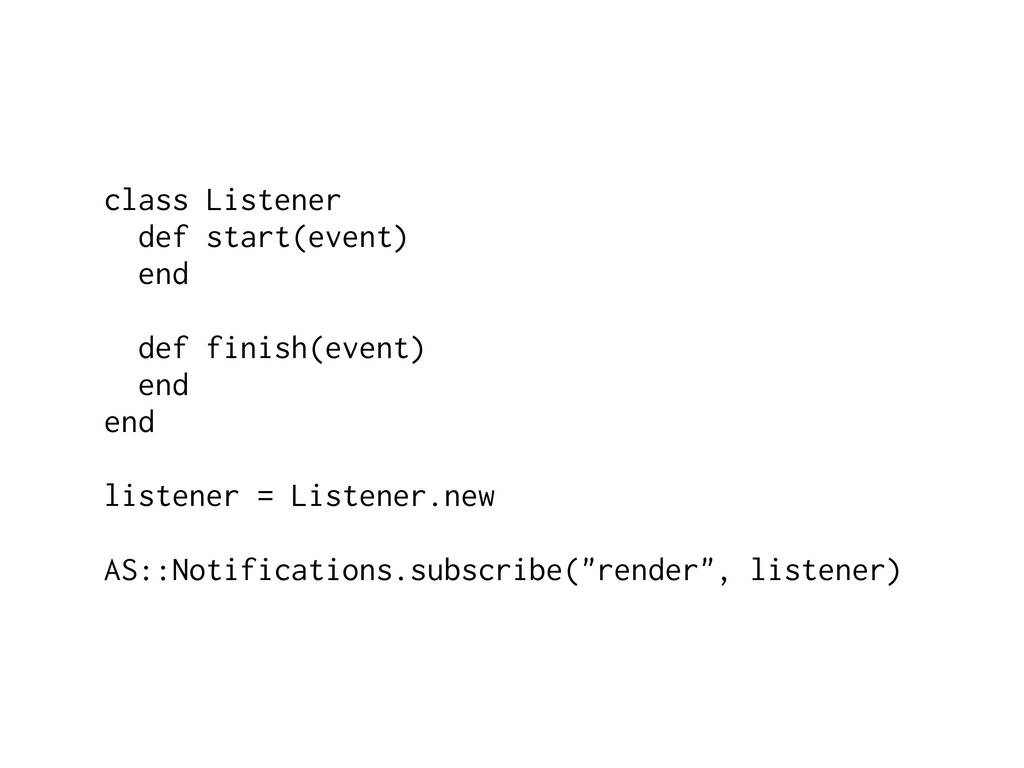 class Listener def start(event) end def finish(...