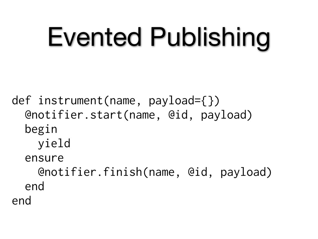 Evented Publishing def instrument(name, payload...