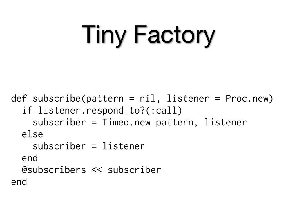 Tiny Factory def subscribe(pattern = nil, liste...