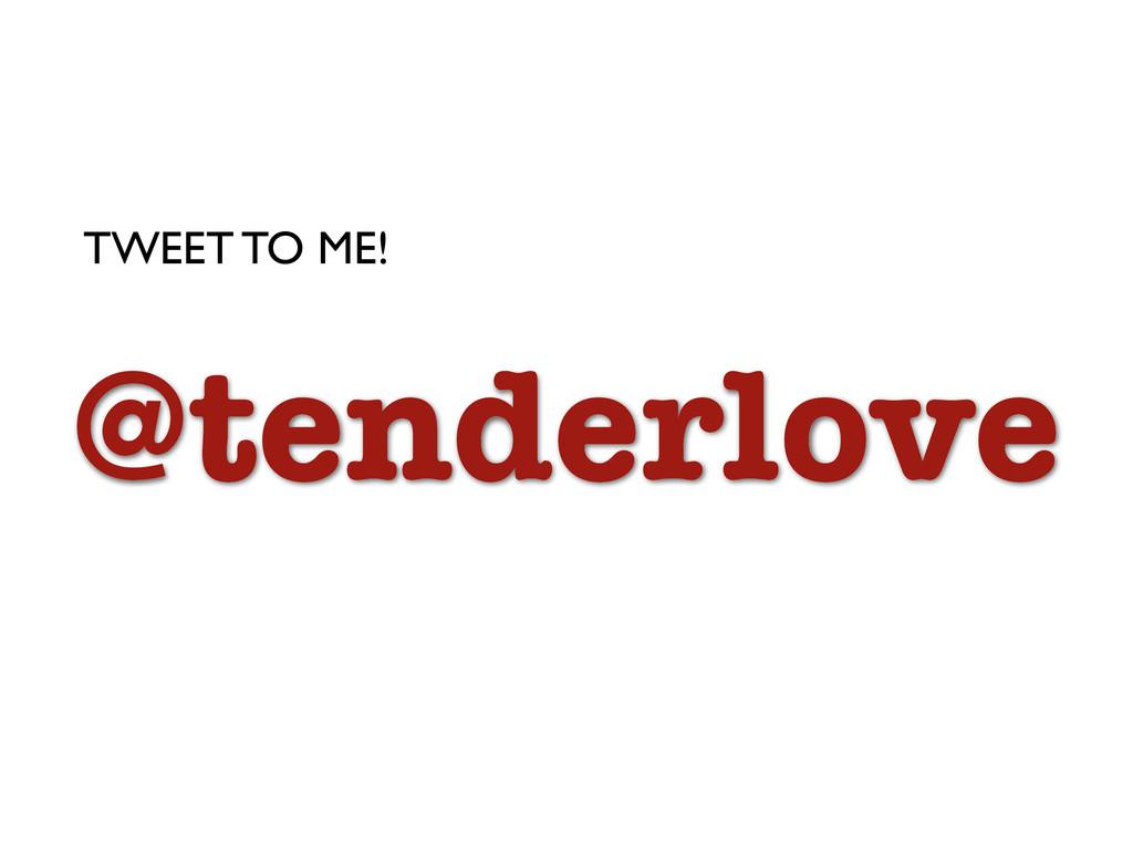 @tenderlove TWEET TO ME!