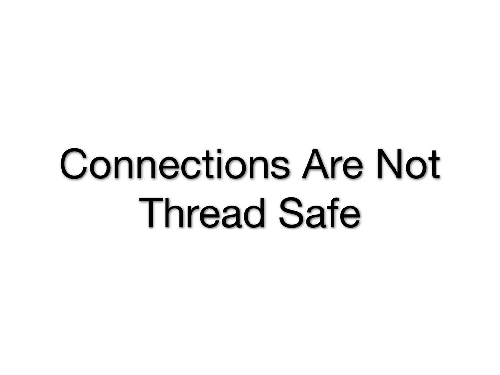Connections Are Not Thread Safe