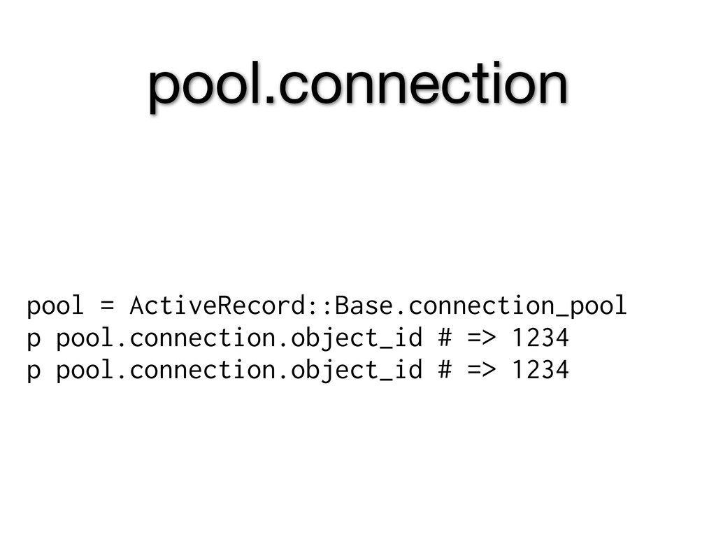 pool.connection pool = ActiveRecord::Base.conne...