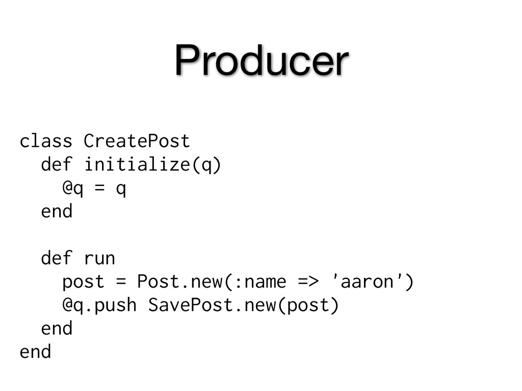 Producer class CreatePost def initialize(q) @q ...