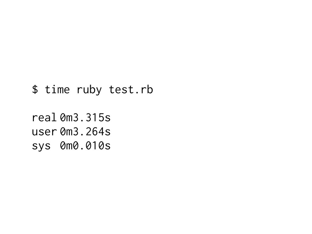 $ time ruby test.rb real 0m3.315s user 0m3.264s...