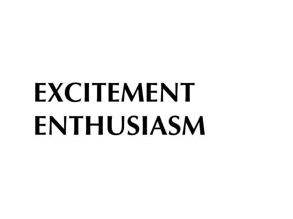 EXCITEMENT ENTHUSIASM