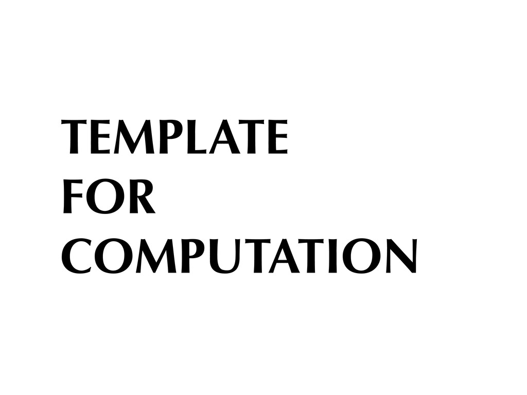 TEMPLATE FOR COMPUTATION