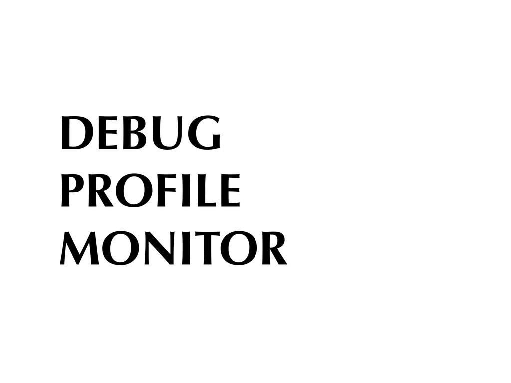 DEBUG PROFILE MONITOR