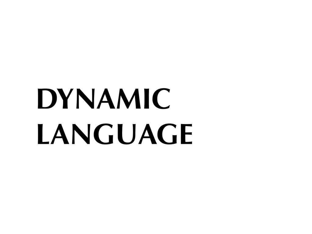 DYNAMIC LANGUAGE
