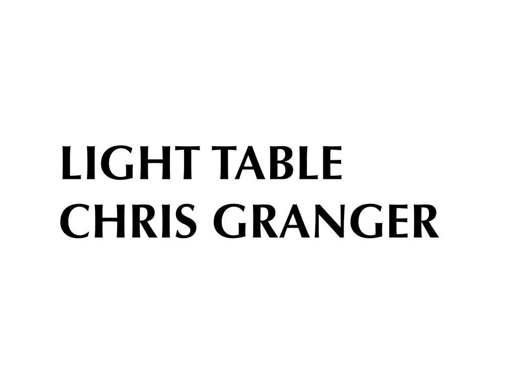 LIGHT TABLE CHRIS GRANGER